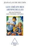 Jean-Claude Heudin - Les créatures artificielles - Des automates aux mondes virtuels.