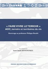 """Jean-Claude Hinnewinkel - """"Faire vivre le terroir"""":  AOC,  terroirs et territoires du vin - Hommage au professeur Philippe Roudié."""