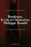 Jean-Claude Hinnewinkel et Claudine Le Gars - Philippe Roudié : Bordeaux, le Vin et l'historien.
