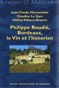 Jean-Claude Hinnewinkel et Claudine Le Gars - Philippe Roudié, Bordeaux, le vin et l'historien.
