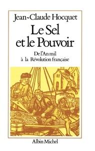 Jean-Claude Hocquet - Le Sel et le pouvoir - De l'an mil à la Révolution française.