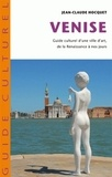 Jean-Claude Hocquet - Venise - Guide culturel d'une ville d'art de la Renaissance à nos jours.