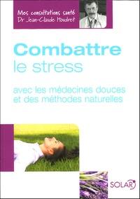 Jean-Claude Houdret et Isabelle de Paillette - Combattre le stress - Avec les médecines douces et des méthodes naturelles.