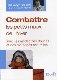 Jean-Claude Houdret - Combattre les petits maux de l'hiver - Avec les médecines douces et des méthodes naturelles.
