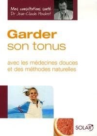 Jean-Claude Houdret - Garder son tonus - Avec les médecines douces et des méthodes naturelles.