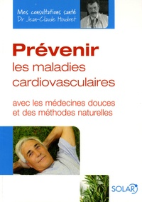 Jean-Claude Houdret - Prévenir les maladies cardiovasculaires - Avec les médecines douces et des méthodes naturelles.