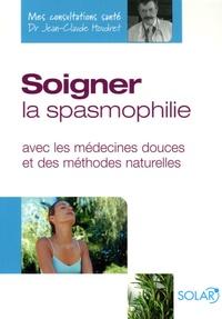 Jean-Claude Houdret et Isabelle de Paillette - Soigner la spasmophilie - Avec les médecines douces et des méthodes naturelles.
