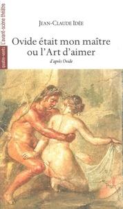 Jean-Claude Idée - Ovide était mon maître ou l'Art d'aimer - D'après Ovide.