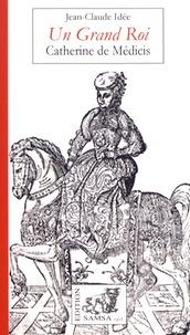 Jean-Claude Idée - Un grand Roi - Catherine de Médicis.