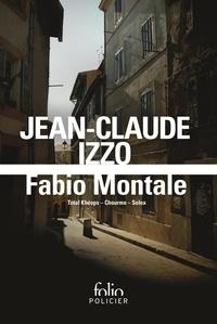 """Jean-Claude Izzo - Fabio Montale - Total Khéops ; Chourmo ; Solea, Précédé de """"Comme chez un frère aîné""""."""