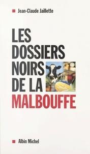 Jean-Claude Jaillette - Les dossiers noirs de la malbouffe.