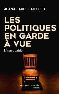 Jean-Claude Jaillette - Les politiques en garde à vue - L'inavouable.