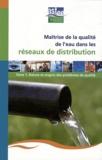 Jean-Claude Joret - Maîtrise de la qualité de l'eau dans les réseaux de distribution - Tome 1, Nature et origine des problèmes de qualité.