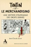 Jean-Claude Jouret - Tintin et le merchandising - Une gestion stratégique des droits dérivés.