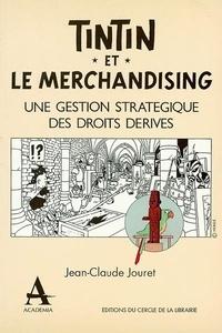 Tintin et le merchandising- Une gestion stratégique des droits dérivés - Jean-Claude Jouret pdf epub