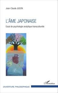 Jean-Claude Jugon - L'âme japonaise - Essai de psychologie analytique transculturelle.