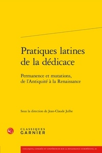 Jean-Claude Julhe - Pratiques latines de la dédicace - Permanence et mutations, de l'Antiquité à la Renaissance.