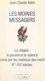 Jean-Claude Kahn - Les moines messagers - La religion, le pouvoir et la science saisis par les Rouleaux des Morts, XIe-XIIe siècle.
