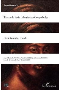 Jean-Claude Kangomba et Nicole Leclercq - Congo-Meuse N° 12 : Traces de la vie coloniale au Congo belge et au Ruanda-Urundi.