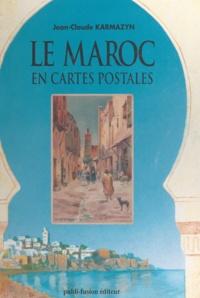 Jean-Claude Karmazyn et Jacques Lallemand - Le Maroc en cartes postales - 1900-1920.