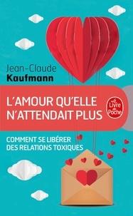 Jean-Claude Kaufmann - L'amour qu'elle n'attendait plus.