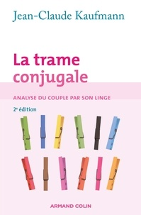 Jean-Claude Kaufmann - La trame conjugale - Analyse du couple par son linge.