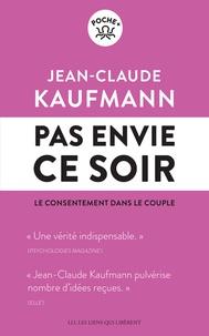 Jean-Claude Kaufmann - Pas envie ce soir - Le consentement dans le couple.