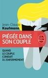 Jean-Claude Kaufmann - Piégée dans son couple.