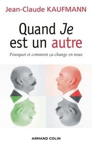 Jean-Claude Kaufmann - Quand Je est un autre - Pourquoi et comment ça change en nous.