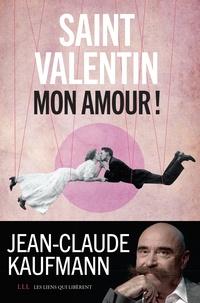 Jean-Claude Kaufmann - Saint Valentin, mon amour !.
