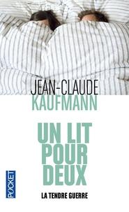 Jean-Claude Kaufmann - Un lit pour deux - La tendre guerre.