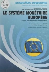Jean-Claude Koeune et Jacques van Ypersele - Le Système monétaire européen - Origine, fonctionnement et perspectives.