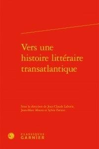 Jean-Claude Laborie et Jean-Marc Moura - Vers une histoire littéraire transatlantique.