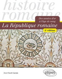 Jean-Claude Lacam - La République romaine - Des années d'or à l'âge de sang.