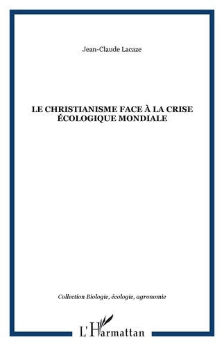 Jean-Claude Lacaze - Le christianisme face à la crise écologique mondiale.