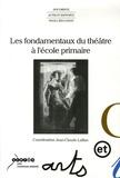 Jean-Claude Lallias - Les fondamentaux du théâtre à l'école primaires.
