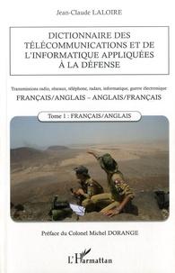Jean-Claude Laloire - Dictionnaire des télécommunications et de l'informatique appliquées à la défense - Tome 1, Français-anglais.