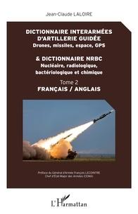 Jean-Claude Laloire - Dictionnaire interarmées d'artillerie guidée (drones, missiles, espace, GPS) & dictionnaire NRBC (nucléaire, radiologique, bactériologique et chimique) - Tome 2.
