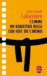 Jean-Claude Lalumière - Comme un karatéka belge qui fait du cinéma.