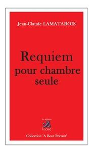 Jean-Claude Lamatabois - Requiem pour chambre seule.