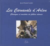 Jean-Claude Lambé - Les carnavals d'Arlon - Chroniques et anecdotes du folklore arlonais.