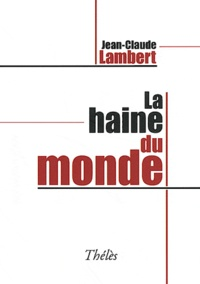 Jean-Claude Lambert - La haine du monde.