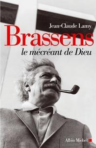 Jean-Claude Lamy - Brassens le mécréant de Dieu.