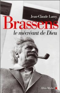 Jean-Claude Lamy - Brassens - Le mécréant de Dieu.