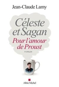 Jean-Claude Lamy - Céleste et Sagan - Pour l'amour de Proust.
