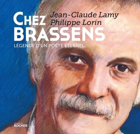 Jean-Claude Lamy et Philippe Lorin - Chez Brassens - Légende d'un poète éternel.