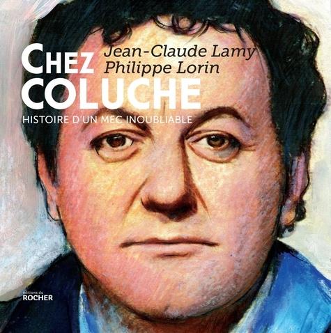 Jean-Claude Lamy - Chez Coluche - Histoire d'un mec inoubliable.