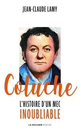Jean-Claude Lamy - Coluche - L'histoire d'un mec inoubliable.
