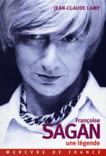 Jean-Claude Lamy - Françoise Sagan, une légende.