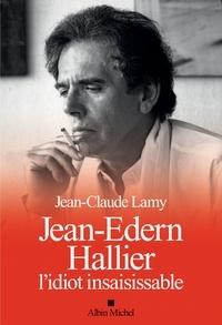 Jean-Claude Lamy - Jean-Edern Hallier, l'idiot insaisissable.